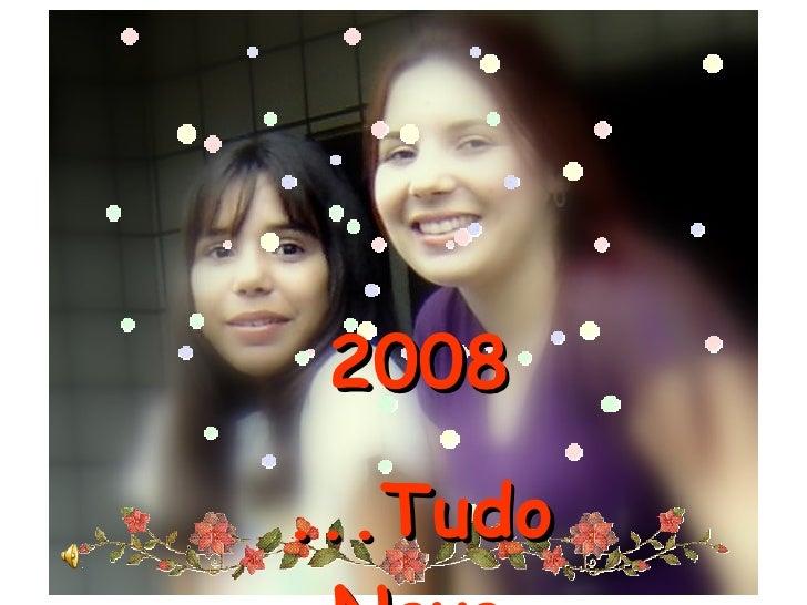 2008 ...Tudo Novo