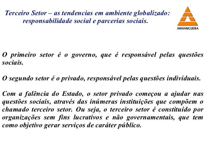 Terceiro Setor – as tendencias em ambiente globalizado: responsabilidade social e parcerias sociais. O primeiro setor é o ...