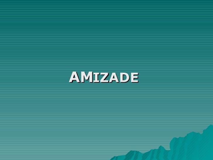 AM IZADE