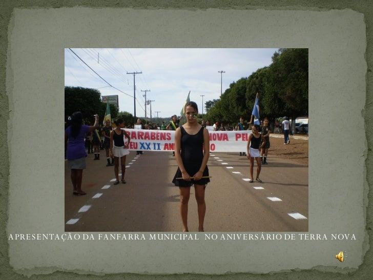 APRESENTAÇÃO DA FANFARRA MUNICIPAL  NO ANIVERSÁRIO DE TERRA NOVA