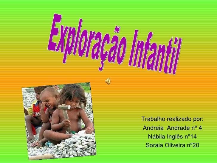 Trabalho realizado por: Andreia  Andrade nº 4 Nábila Inglês nº14 Soraia Oliveira nº20 Exploração Infantil