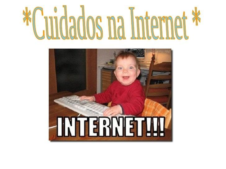 *Cuidados na Internet *