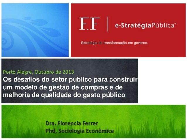 Porto Alegre, Outubro de 2013  Os desafios do setor público para construir um modelo de gestão de compras e de melhoria da...