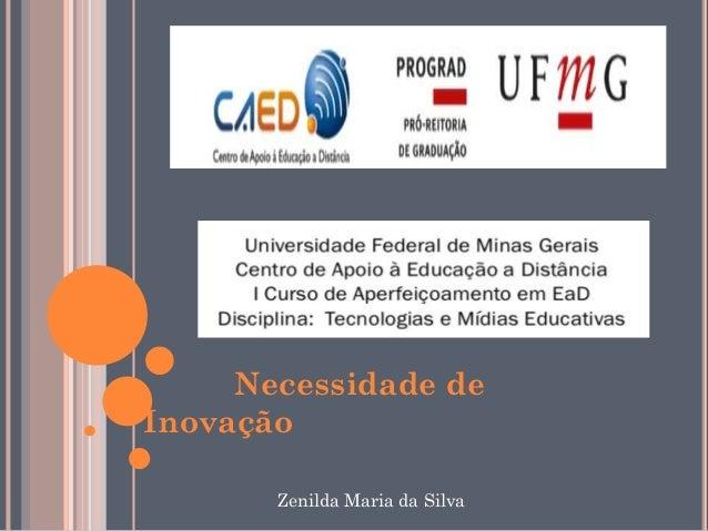 Necessidade deInovação       Zenilda Maria da Silva