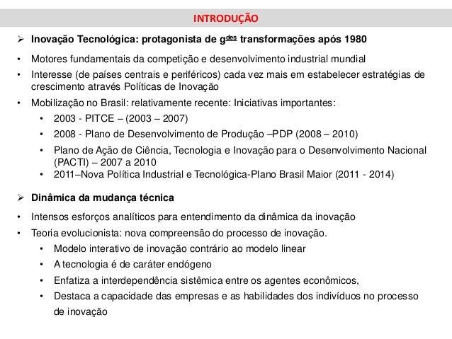 INTRODUÇÃO Inovação Tecnológica: protagonista de gdes transformações após 1980•   Motores fundamentais da competição e de...