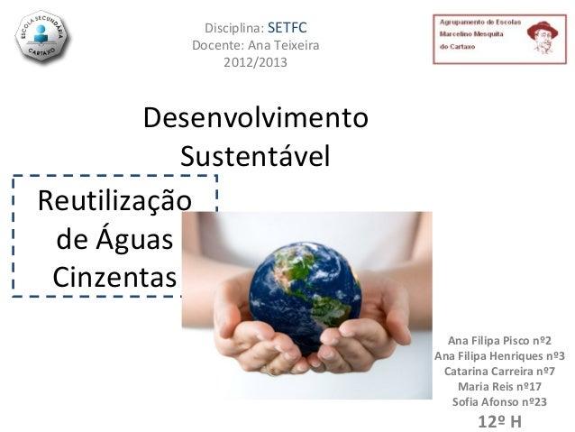 Disciplina: SETFC           Docente: Ana Teixeira                2012/2013         Desenvolvimento           SustentávelRe...