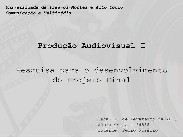 Universidade de Trás-os-Montes e Alto DouroComunicação e Multimédia           Produção Audiovisual I   Pesquisa para o des...
