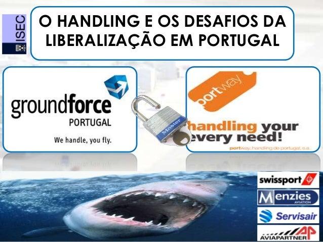 O HANDLING E OS DESAFIOS DALIBERALIZAÇÃO EM PORTUGAL
