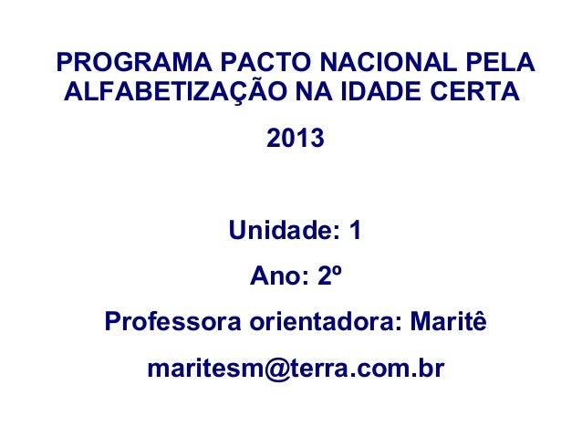 PROGRAMA PACTO NACIONAL PELAALFABETIZAÇÃO NA IDADE CERTA              2013           Unidade: 1             Ano: 2º  Profe...