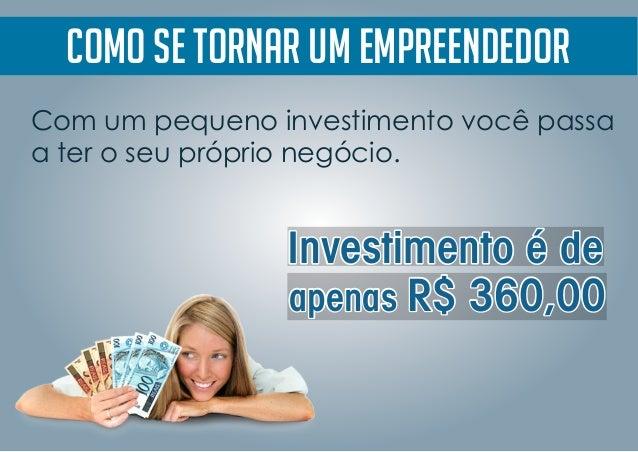 Como se tornar um empreendedor Investimento é deInvestimento é deInvestimento é de apenas R$ 360,00apenas R$ 360,00apenas ...
