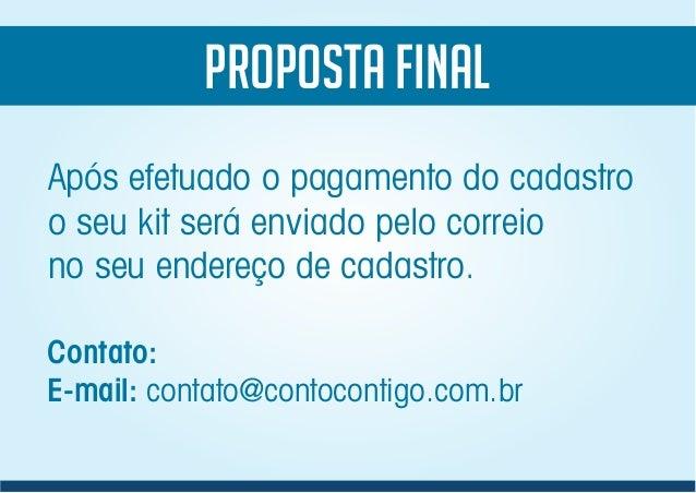 PROPOSTA FINAL Após efetuado o pagamento do cadastro o seu kit será enviado pelo correio no seu endereço de cadastro. Cont...