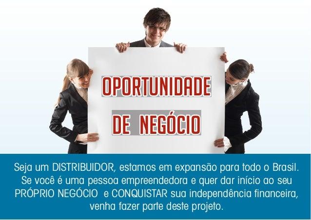OportunidadeOportunidadeOportunidade dedede NegócioNegócioNegócio Seja um DISTRIBUIDOR, estamos em expansão para todo o Br...