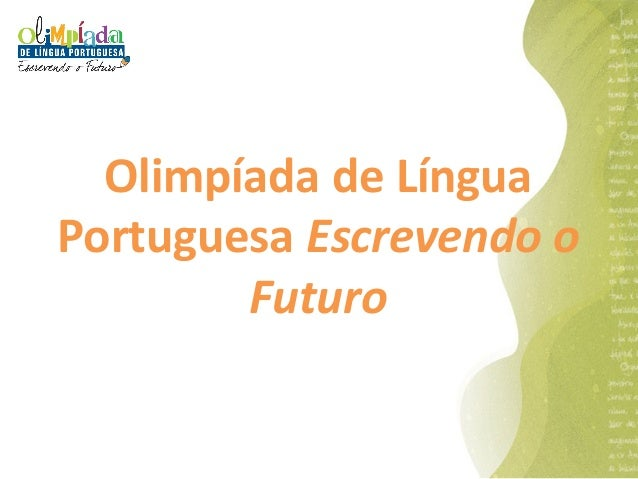 Olimpíada de LínguaPortuguesa Escrevendo o        Futuro