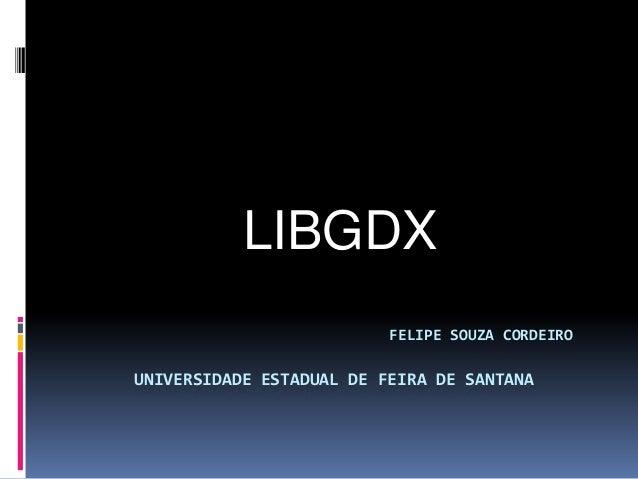 FELIPE SOUZA CORDEIROUNIVERSIDADE ESTADUAL DE FEIRA DE SANTANALIBGDX