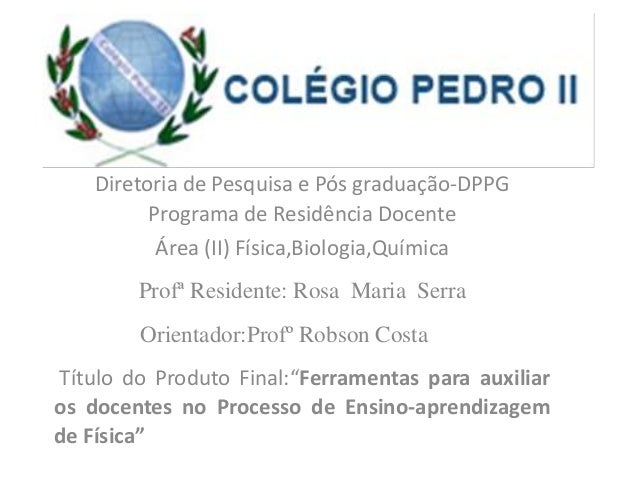 Diretoria de Pesquisa e Pós graduação-DPPGPrograma de Residência DocenteÁrea (II) Física,Biologia,QuímicaProfª Residente: ...