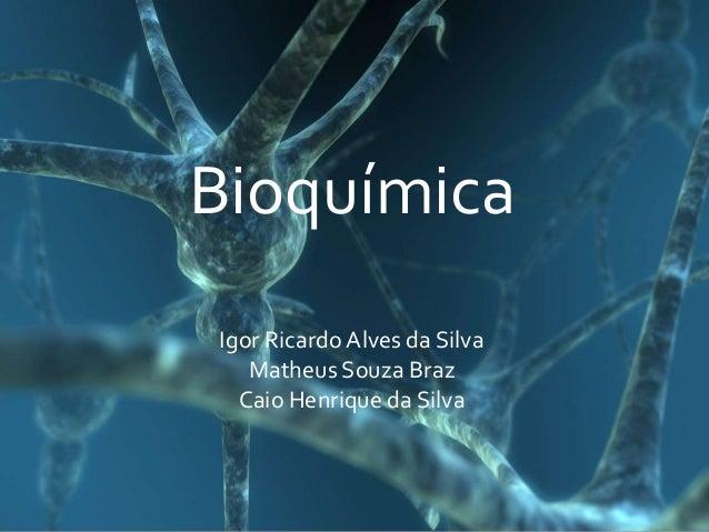 BioquímicaIgor Ricardo Alves da SilvaMatheus Souza BrazCaio Henrique da Silva