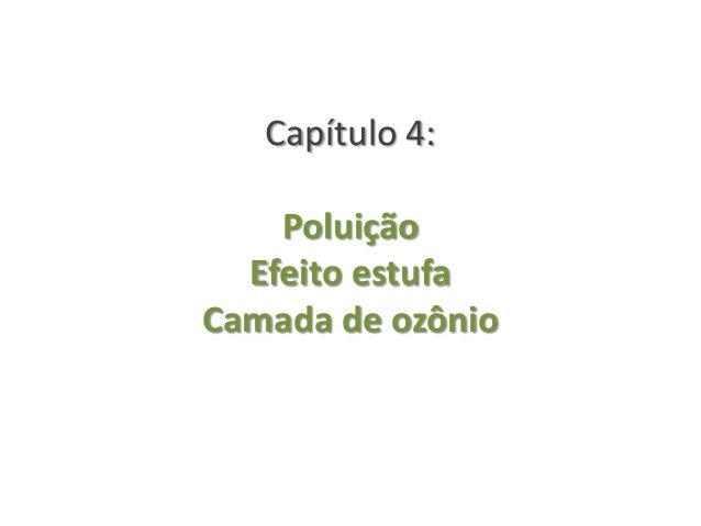 Capítulo 4:PoluiçãoEfeito estufaCamada de ozônio