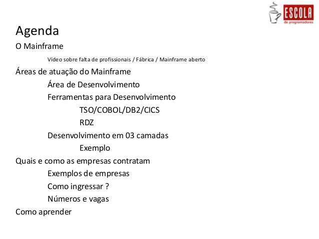 AgendaO MainframeVídeo sobre falta de profissionais / Fábrica / Mainframe abertoÁreas de atuação do MainframeÁrea de Desen...