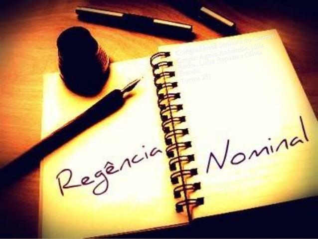 Regência Nominal é o nome da relação existente entreum nome (substantivo, adjetivo ou advérbio) e os termos regidos por e...