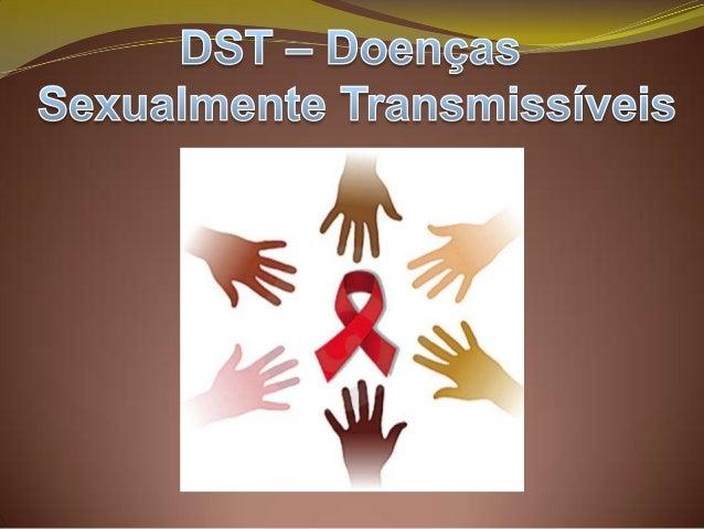 Doenças sexualmente transmissíveis ou DST são patologias(estudo de doenças sob determinados aspetos) antigamente conhecida...