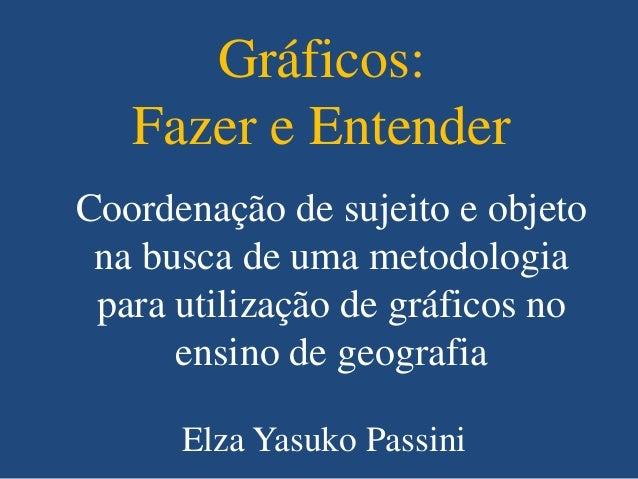 ..Gráficos:Fazer e EntenderElza Yasuko PassiniCoordenação de sujeito e objetona busca de uma metodologiapara utilização de...