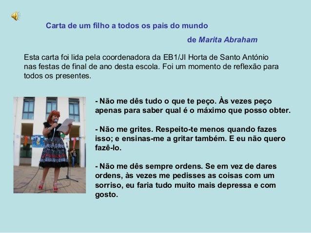 Carta de um filho a todos os pais do mundo de Marita Abraham Esta carta foi lida pela coordenadora da EB1/JI Horta de Sant...