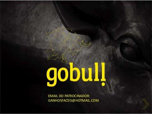 EMAIL DO PATROCINADOR: GANHOSFACEIS@HOTMAIL.COM
