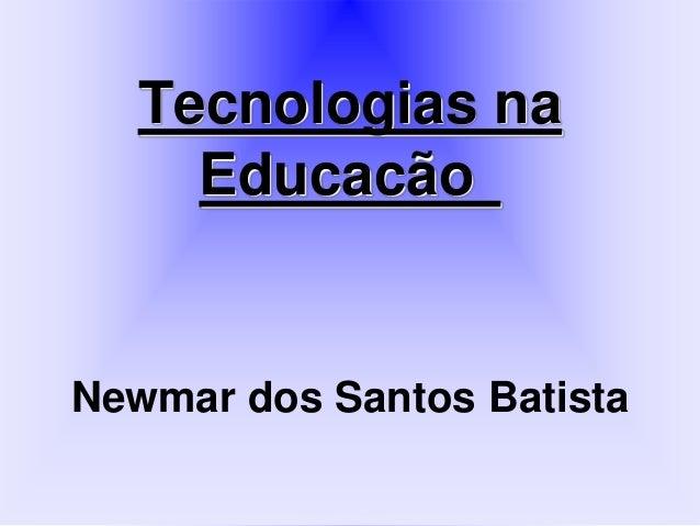 Tecnologias na Educacão Newmar dos Santos Batista