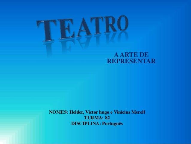 AARTE DE REPRESENTAR NOMES: Helder, Victor hugo e Vinicius Merell TURMA: 82 DISCIPLINA: Português