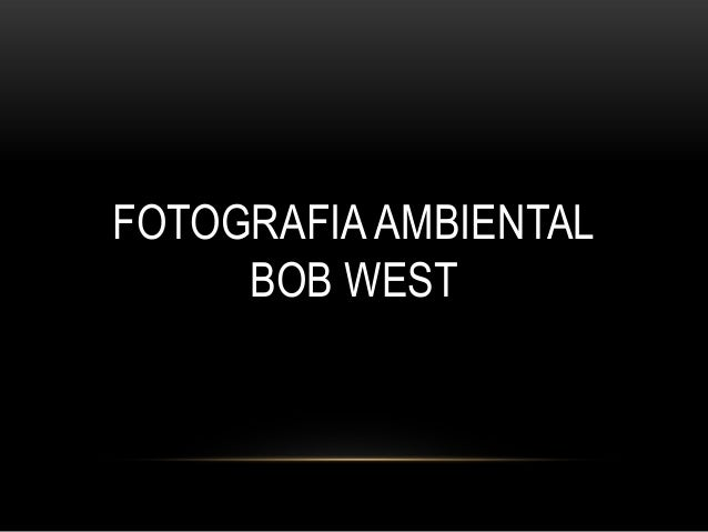 FOTOGRAFIA AMBIENTAL BOB WEST