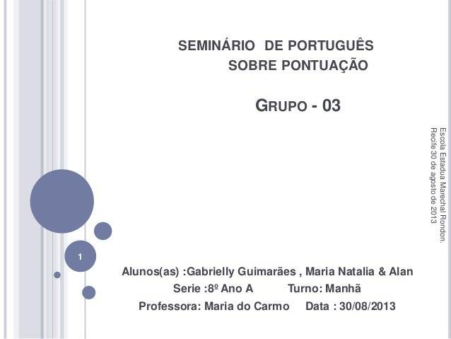 SEMINÁRIO DE PORTUGUÊS SOBRE PONTUAÇÃO GRUPO - 03 Alunos(as) :Gabrielly Guimarães , Maria Natalia & Alan Serie :8º Ano A T...