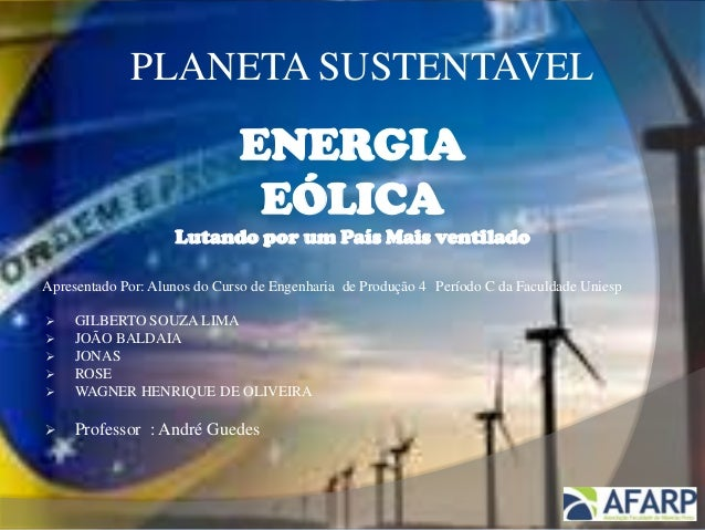 PLANETA SUSTENTAVEL ENERGIA EÓLICA Lutando por um País Mais ventilado Apresentado Por: Alunos do Curso de Engenharia de Pr...