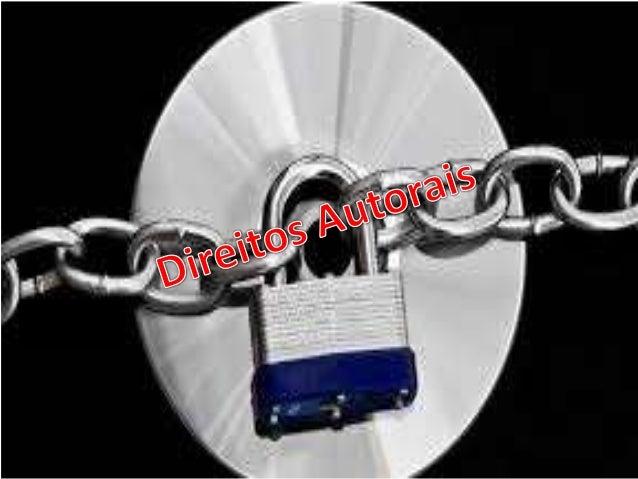 O Que é Direito autoral? Direito autoral diz respeito a um conjunto de prerrogativas que visam proteção dos direitos do au...