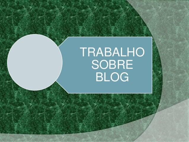 TRABALHO SOBRE BLOG
