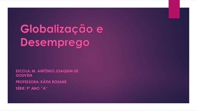 ESCOLA: M. ANTÔNIO JOAQUIM DE GOUVEIA PROFESSORA: KÁTIA ROSANE SÉRIE: 9º ANO ''A''