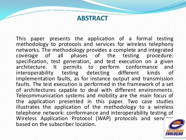 ABSTRACT This paper presents the application of a formal testing methodology to protocols and services for wireless teleph...