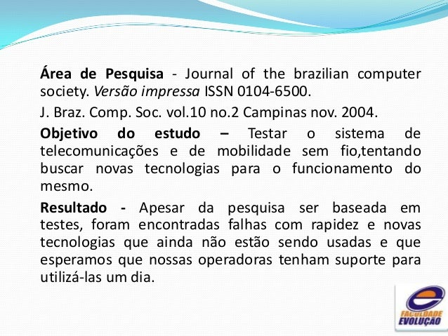 Área de Pesquisa - Journal of the brazilian computer society. Versão impressa ISSN 0104-6500. J. Braz. Comp. Soc. vol.10 n...
