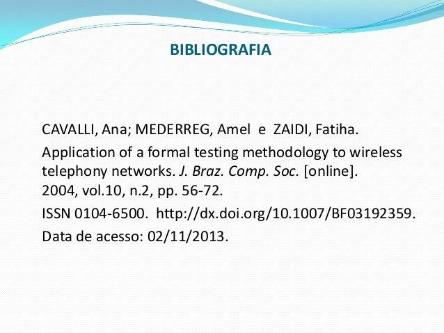 BIBLIOGRAFIA  CAVALLI, Ana; MEDERREG, Amel e ZAIDI, Fatiha. Application of a formal testing methodology to wireless teleph...
