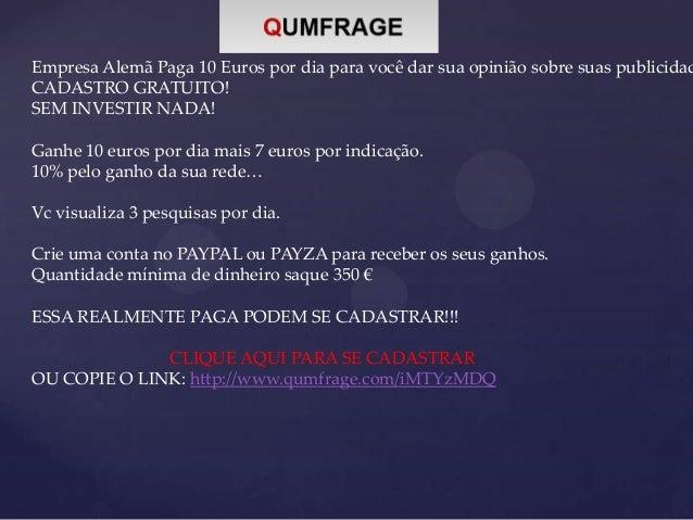 Empresa Alemã Paga 10 Euros por dia para você dar sua opinião sobre suas publicidad CADASTRO GRATUITO! SEM INVESTIR NADA! ...