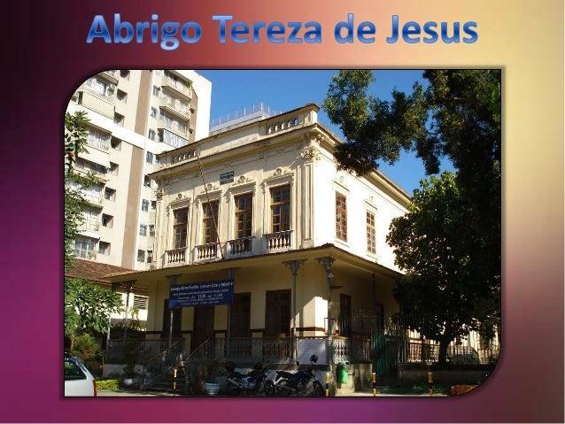 - O ABRIGO TEREZA DE JESUS TEVE SUA FUNDAÇÃO EM 1919, POR ERNESTINA FERREIRA DOS SANTOS E INÁCIO BITTENCOURT COM A FINALID...