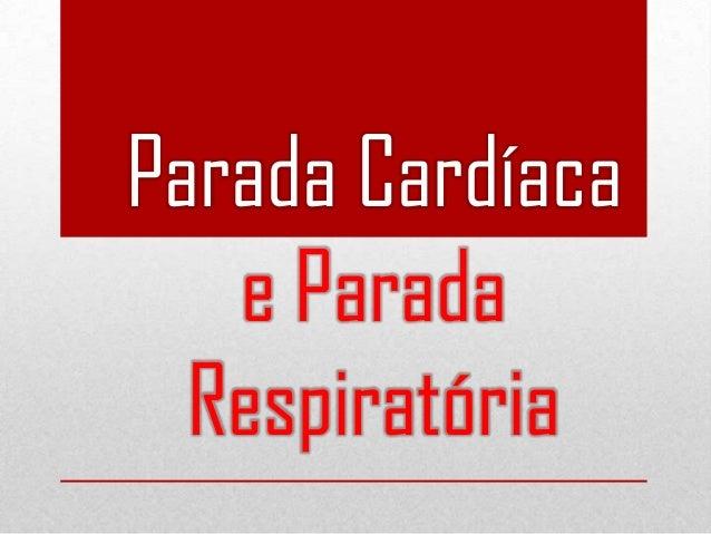 Parada Cardíaca e Parada Respiratória