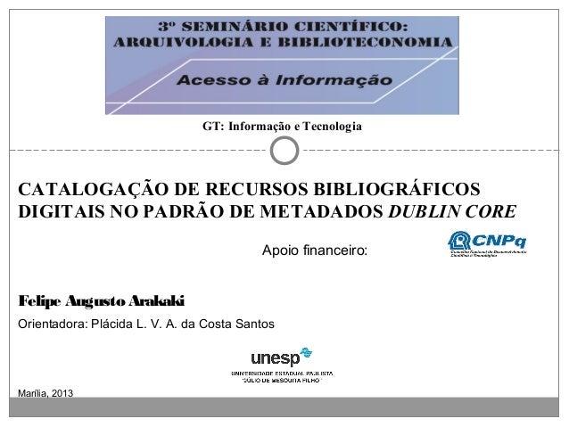 GT: Informação e Tecnologia  CATALOGAÇÃO DE RECURSOS BIBLIOGRÁFICOS DIGITAIS NO PADRÃO DE METADADOS DUBLIN CORE Apoio fina...