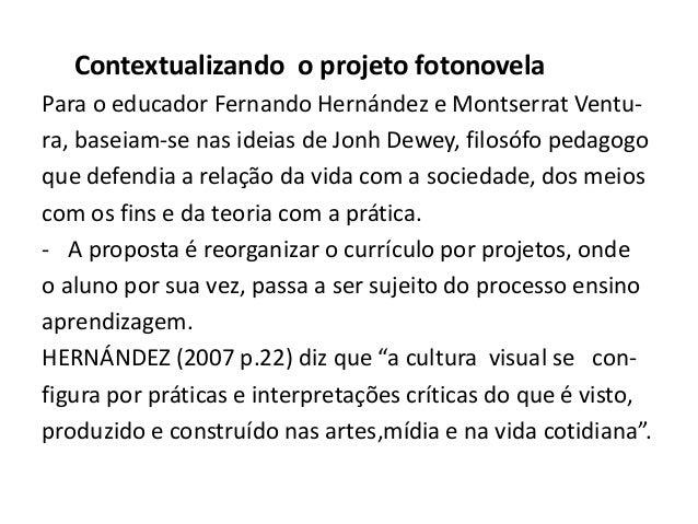 Contextualizando o projeto fotonovela Para o educador Fernando Hernández e Montserrat Ventura, baseiam-se nas ideias de Jo...