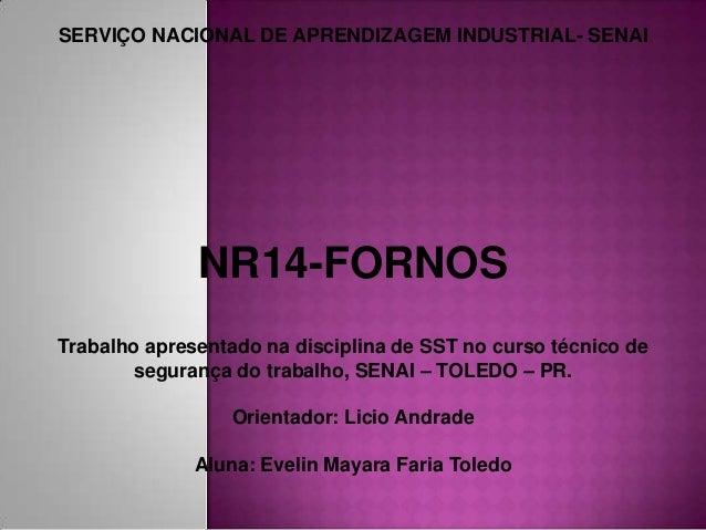 SERVIÇO NACIONAL DE APRENDIZAGEM INDUSTRIAL- SENAI  NR14-FORNOS Trabalho apresentado na disciplina de SST no curso técnico...