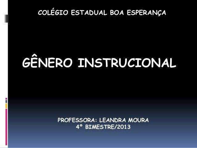 COLÉGIO ESTADUAL BOA ESPERANÇA  GÊNERO INSTRUCIONAL  PROFESSORA: LEANDRA MOURA 4º BIMESTRE/2013