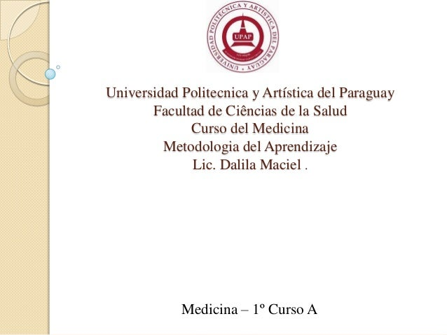 Universidad Politecnica y Artística del Paraguay Facultad de Ciências de la Salud Curso del Medicina Metodologia del Apren...