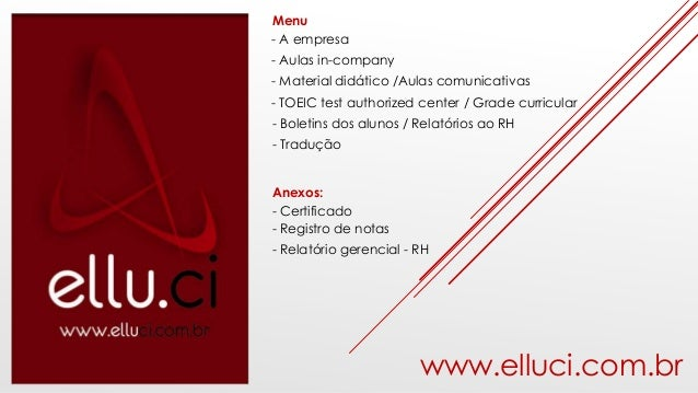 www.elluci.com.br - A empresa - Aulas in-company - Material didático /Aulas comunicativas - TOEIC test authorized center /...