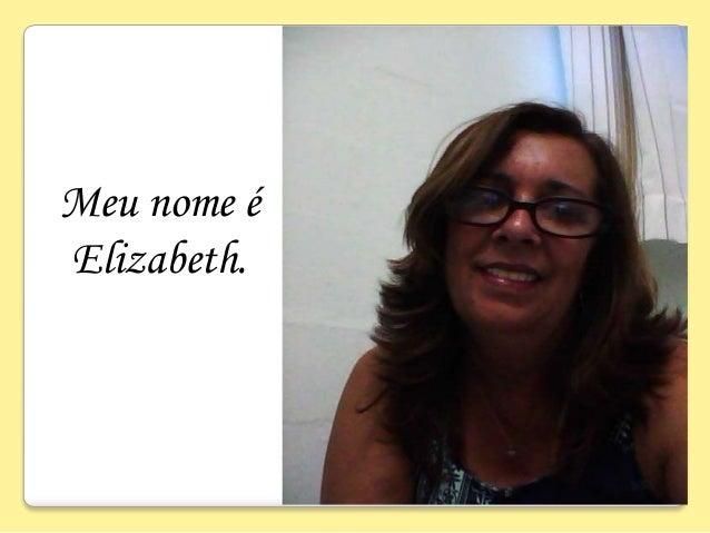 Meu nome é Elizabeth.