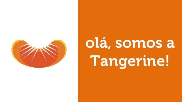 olá, somos a Tangerine!