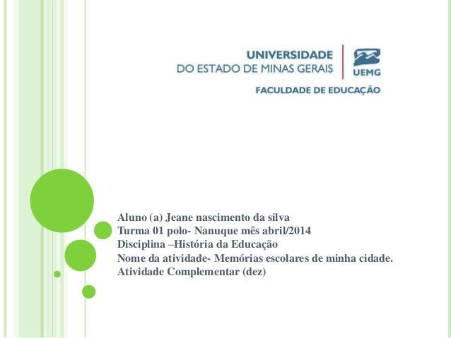 Aluno (a) Jeane nascimento da silva Turma 01 polo- Nanuque mês abril/2014 Disciplina –História da Educação Nome da ativida...